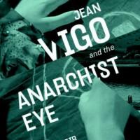 """[EUA] Lançamento: """"Jean Vigo e o Olho Anarquista"""", de David Weir"""