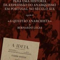 """[Portugal] Lançamento: """"Para uma história da repressão do anarquismo em Portugal no século XIX"""", de Luís Bigotte Chorão, seguido de """"A Questão Anarchista"""", de Bernardo Lucas"""