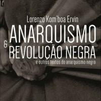 """Coletivo Editorial Sunguilar disponibiliza o livro """"Anarquismo e Revolução Negra"""" para download gratuito"""