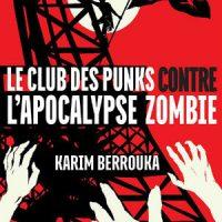 """[França] Lançamento: """"O Clube dos punks contra o apocalipse zumbi"""", de Karim Berrouka"""