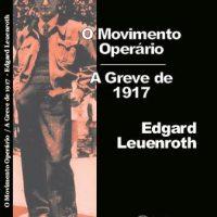"""[São Paulo-SP] Lançamento: O Movimento Operário – A Greve de 1917"""", de Edgard Leuenroth"""
