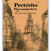 """[Espanha] Lançamento: """"Pretérito Mais-que-perfeito - O Manzanares"""", de Martín Lozano"""