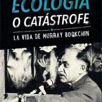 [Espanha] Lançamento: Ecologia ou Catástrofe: A vida de Murray Bookchin, de Janet Biehl