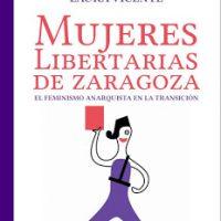 """[Espanha] Lançamento: """"Mulheres libertárias de Zaragoza. O feminismo anarquista na Transição"""", de Laura Vicente Villanueva"""