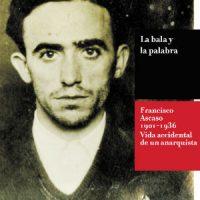 """[Espanha] Lançamento: """"A bala e a palavra. Francisco Ascaso (1901-1936). Vida acidental de um anarquista"""", de Luís Antonio Palacio Pilacés e Kike García Francés"""
