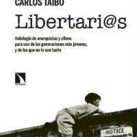 """[Espanha] Lançamento: """"Libertari@s. Antología de anarquistas y afines para uso de las generaciones más jóvenes, y de las que no lo son tanto"""", de Carlos Taibo"""