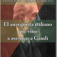 """[Espanha] Lançamento: """"O anarquista italiano que veio para assassinar Gaudí"""", de Francisco Tejedo Torrent"""