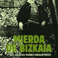"""[País Basco] Lançamento: """"Mierda de Bizkaia y sus grupos punks maqueteros 1977-1989"""", de Andoni Fernández Azkarai"""