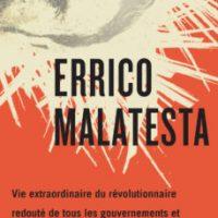 """[França] Lançamento: """"Errico Malatesta. Vida de um revolucionário temido por todos os governos e policiais do reino da Itália"""", de Vittorio Giacopini"""
