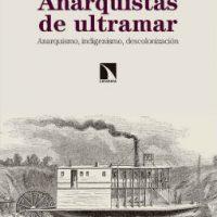 """[Espanha] Lançamento: """"Anarquistas de ultramar. Anarquismo, indigenismo, descolonização"""", de Carlos Taibo"""