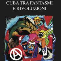 """[Itália] Lançamento: """"Cuba entre fantasmas e revolução. Crônica do renascimento libertário"""""""