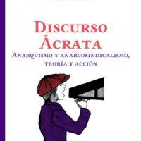 """[Espanha] Lançamento: """"Discurso ácrata. Anarquismo y anarcosindicalismo, teoría y acción"""", de Ferran Aisa"""