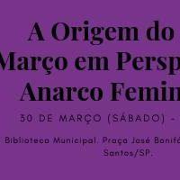 """[Santos-SP] Roda de conversa: """"A Origem do 8 de Março em Perspectivas Anarco Feministas"""""""