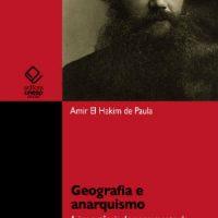 """Baixe o livro """"Geografia e anarquismo. A importância do pensamento de Piotr Kropotkin para a Ciência"""", de Amir El Hakim de Paula"""
