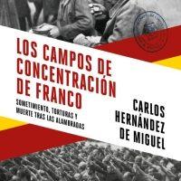 """[Espanha] Lançamento: """"Os Campos de concentração franquistas. Subjugação, torturas e mortes por trás dos alambrados"""", de Carlos Hernández de Miguel"""