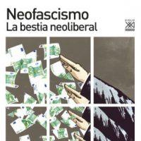 """[Espanha] Lançamento: """"Neofascismo. A besta neoliberal"""", de Adoración Guamán, Sebastián Martín, Alfons Aragoneses"""