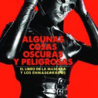 "[Espanha] Lançamento: ""Algumas coisas obscuras e perigosas. O livro das máscaras e os mascarados"", de Servando Rocha"