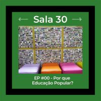 [São Paulo-SP] Podcast | Sala 30 #0: Por que educação popular?