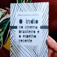 """Apoie o financiamento coletivo do livro """"O índio no cinema brasileiro e o espelho recente"""", de Juliano Gonçalves da Silva."""