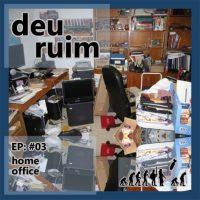 Podcast | Deu Ruim #03: home office