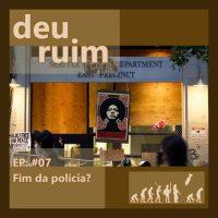 Podcast | Deu Ruim #7: Fim da polícia? (com Acácio Augusto)