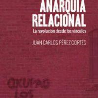 """[Espanha] Lançamento: """"Anarquía Relacional. La revolución desde los vínculos"""", de Juan Carlos Pérez Cortés"""