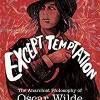 """[EUA] Lançamento: """"Resistir a tudo, exceto à tentação - A filosofia anarquista de Oscar Wilde"""", de Kristian Williams"""