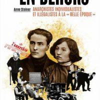 """[França] Lançamento: Os """"Forasteiros"""". Anarquistas Individualistas e Ilegalistas na """"Belle Époque"""", de Anne Steiner"""