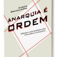"""Lançamento: """"Anarquia é ordem: reflexões contemporâneas sobre teoria política e anarquismo"""", de Cassio Brancaleone"""