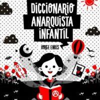 """[Chile] Lançamento: """"Dicionário Anarquista Infantil – Tomo II"""", de Jorge Enkis"""