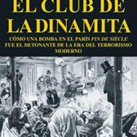 """[Espanha] Lançamento: """"El club de la dinamita. Cómo una bomba en el París fin de siècle fue el detonante de la era del terrorismo moderno"""""""