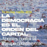 """[Chile] Número especial da publicação """"Ya no hay vuelta atras""""   A democracia é a ordem do Capital: apontamentos contra a armadilha constituinte"""
