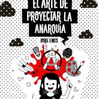 """[Chile] Lançamento: """"El arte de proyectar la anarquía"""", de Jorge Enkis"""