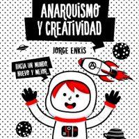 """[Chile] Lançamento: """"Anarquismo y creatividad"""", de Jorge Enkis"""