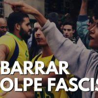 Vídeo | Para Barrar o Golpe Fascista!