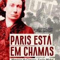 """Lançamento: """"Paris está em chamas: memórias da Comuna - Louise Michel"""""""