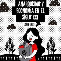 """[Chile] Lançamento: """"Anarquismo y economía en el siglo XXI"""", de Jorge Enkis"""