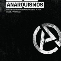 Lançamento: Anarquia e anarquismos: práticas de liberdade entre histórias de vida (Brasil/Portugal)
