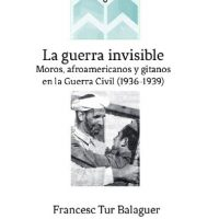 "[Espanha] Lançamento: ""La guerra invisible. Moros, afroamericanos y gitanos en la Guerra Civil (1936-1939)"", de Francesc Tur Balaguer"