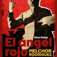 """[Espanha] Lançamento: """"El ángel rojo. Melchor Rodríguez, el anarquista que salvó a sus enemigos"""", de Alfonso Domingo"""