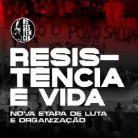 Resistência é vida: nova etapa de luta e organização