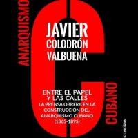 """[Espanha] Lançamento: """"Entre el papel y las calles. La prensa obrera en la construcción del anarquismo cubano (1865-1895)"""", de Javier Colodrón Valbuena"""