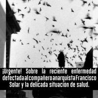 [Chile] Urgente! Sobre a recente enfermidade detectada no companheiro anarquista Francisco Solar e sua delicada situação de saúde